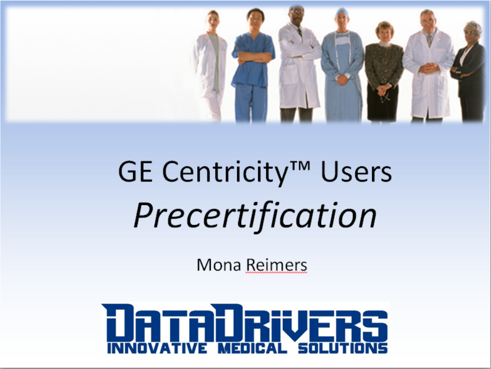 Watch Now! GE Centricity™ Users: Precertification – Data Drivers